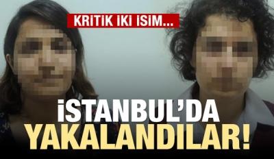 Kritik iki isim İstanbul'da yakalandı!