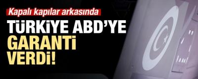 Kulislerden sızdı! Türkiye, ABD'ye garanti verdi