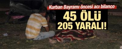 Kurban bayramında acı bilanço: 45 ölü, 205 yaralı