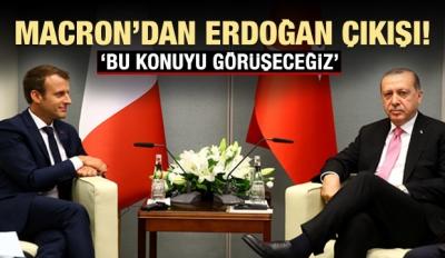 Macron'dan Erdoğan çıkışı: Bu konuyu görüşeceğiz