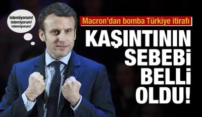 Macron'dan Türkiye itirafı! İstemiyorum