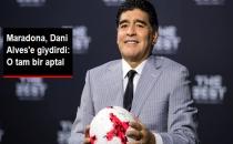 Maradona, Dani Alves'in Sözlerine Sinirlendi: O Tam Bir Aptal