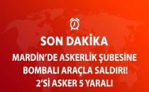 Mardin'de Askerlik Şubesine Bomba Yüklü Araçla Saldırı