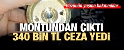 Montundan çıktı 340 bin TL ceza yedi