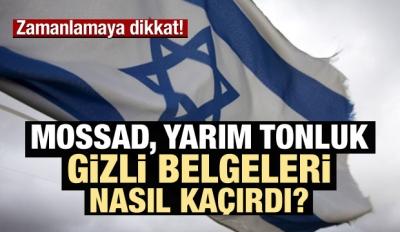 Mossad yarım tonluk gizli belgeleri nasıl kaçırdı?