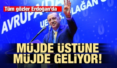 Müjde üstüne müjde gelecek! Gözler Erdoğan'da