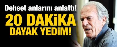 Mustafa Denizli: 20 dakika dayak yedim