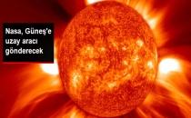 Nasa, Güneş'in Atmosferine Uzay Aracı Gönderecek