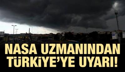 NASA uzmanından Türkiye'ye uyarı!