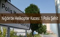 Niğde'de Helikopter Kazası: 1 Polis Şehit