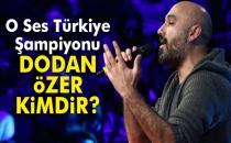 O Ses Türkiye Dodan Kimdir?  Şampiyon Dodan Özer Nereli Kaç Yaşında