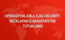 Operasyonlarla İlgili Bildiri İmzalayan 3 Akademisyen Tutuklandı