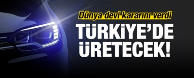 Otomotiv devi kararını verdi! Türkiye'de üretecek!