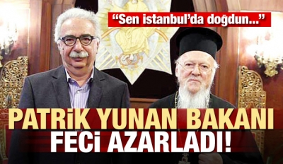 Patrik Yunan bakanı feci azarladı