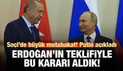 Putin: Erdoğan'ın teklifiyle bu kararı aldık
