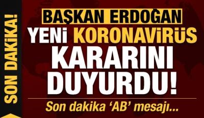 Son dakika: Başkan Erdoğan yeni koronavirüs kararını duyurdu! Tarihi 'AB' mesajı...