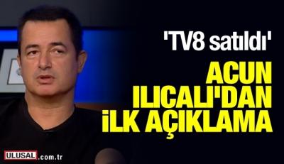 TV8 kanalının satıldığı iddialarıyla ilgili Acun Ilıcalı'dan öne çıkan bilgilere dair açıklama