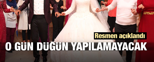 Resmen açıklandı! O gün düğün yapılamayacak