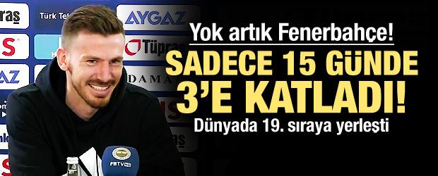 Yok artık Fenerbahçe! 15 günde 3'e katladı