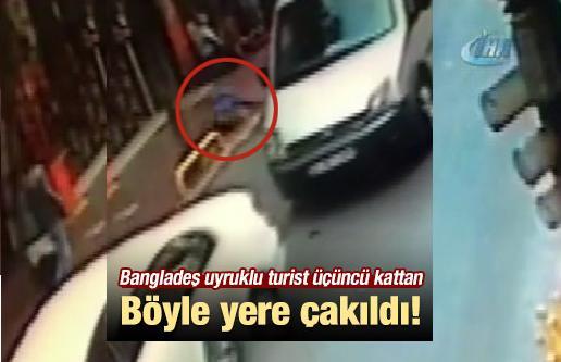 Bangladeş uyruklu turist üçüncü kattan böyle yere çakıldı