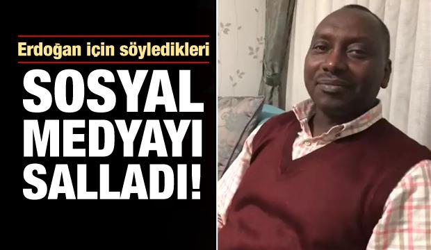 Sudanlı vatandaşın Erdoğan hakkındaki sözleri sosyal medyayı salladı!