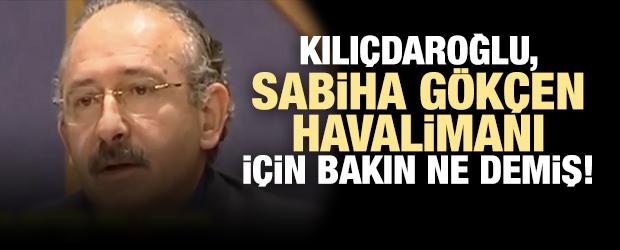 Kılıçdaroğlu, Sabiha Gökçen Havalimanı İçin Bakın Ne Demiş!