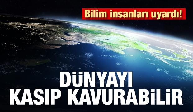 Bilim İnsanları Uyardı! Dünyayı Kasıp Kavurabilir