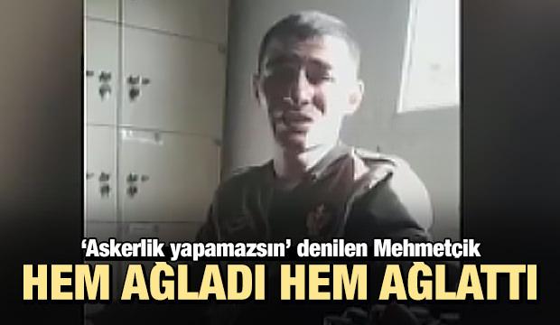 'Askerlik yapamazsın' denilen Mehmetçik hem ağladı hem ağlattı