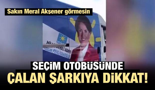 İYİ Parti seçim minibüsünde çalan şarkı partilileri şoke etti