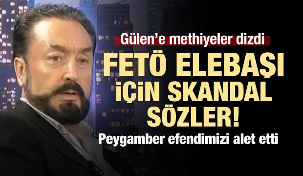 Adnan Oktar'dan FETÖ'ye Methiyeler